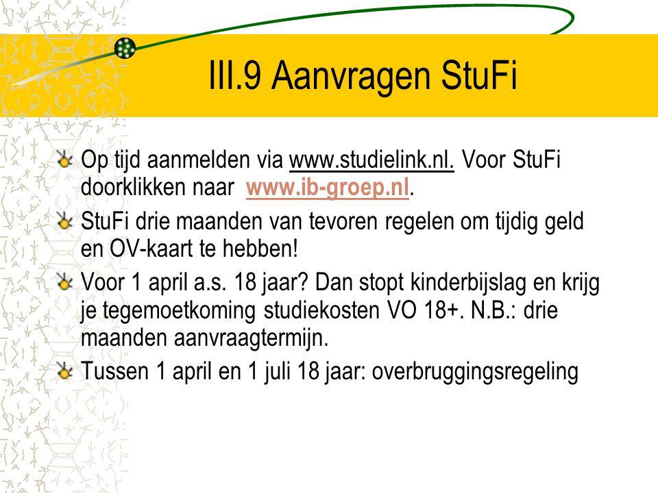 III.9 Aanvragen StuFi Op tijd aanmelden via www.studielink.nl. Voor StuFi doorklikken naar www.ib-groep.nl. www.ib-groep.nl StuFi drie maanden van tev