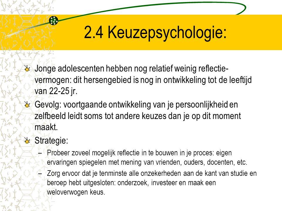 2.4 Keuzepsychologie: Jonge adolescenten hebben nog relatief weinig reflectie- vermogen: dit hersengebied is nog in ontwikkeling tot de leeftijd van 2