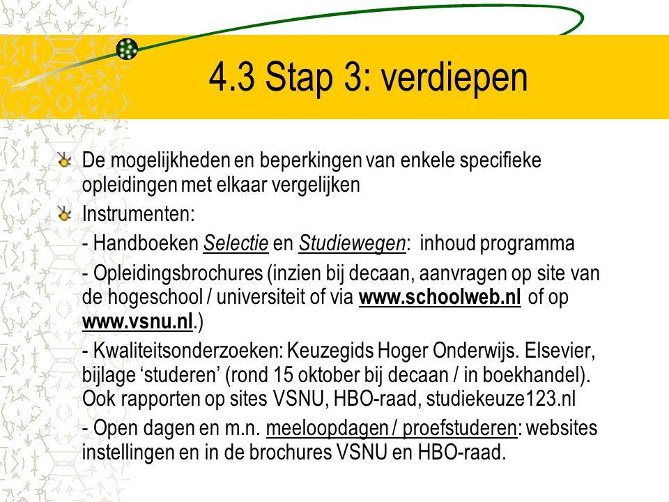 4.3 Stap 3: verdiepen De mogelijkheden en beperkingen van enkele specifieke opleidingen met elkaar vergelijken Instrumenten: - Handboeken Selectie en