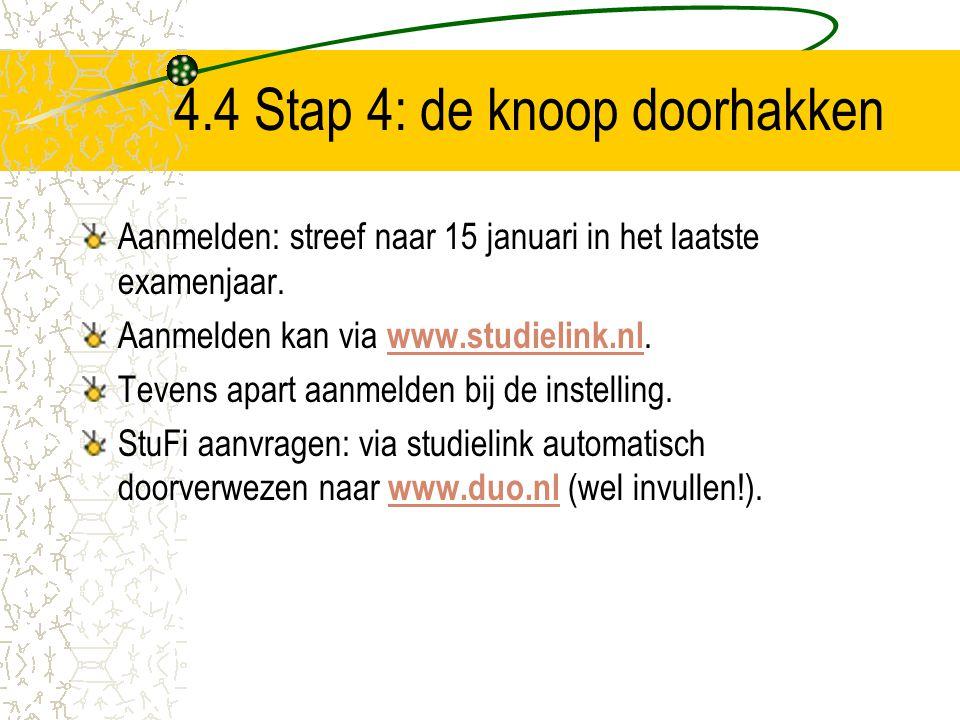 4.4 Stap 4: de knoop doorhakken Aanmelden: streef naar 15 januari in het laatste examenjaar. Aanmelden kan via www.studielink.nl. www.studielink.nl Te