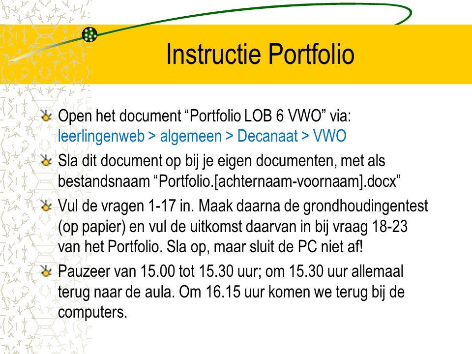 """Instructie Portfolio Open het document """"Portfolio LOB 6 VWO"""" via: leerlingenweb > algemeen > Decanaat > VWO Sla dit document op bij je eigen documente"""