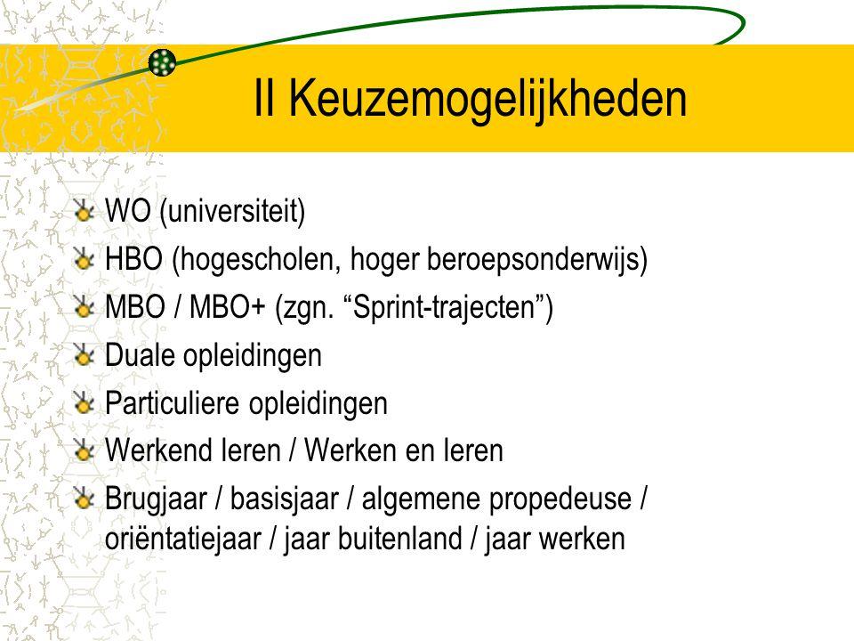 """II Keuzemogelijkheden WO (universiteit) HBO (hogescholen, hoger beroepsonderwijs) MBO / MBO+ (zgn. """"Sprint-trajecten"""") Duale opleidingen Particuliere"""