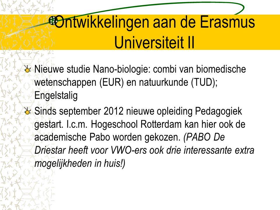 Ontwikkelingen aan de Erasmus Universiteit II Nieuwe studie Nano-biologie: combi van biomedische wetenschappen (EUR) en natuurkunde (TUD); Engelstalig