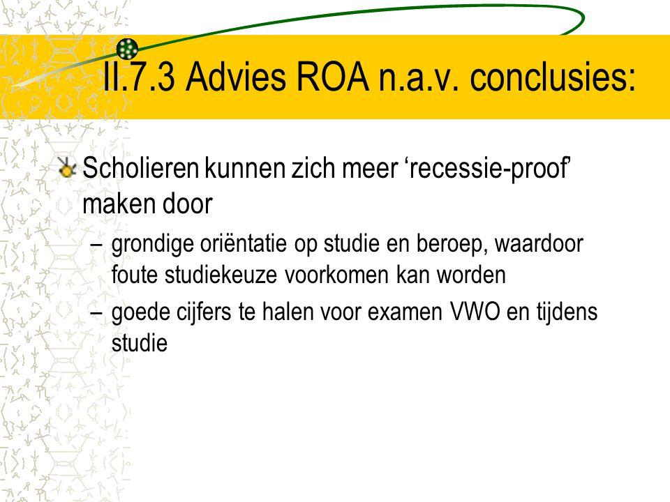 II.7.3 Advies ROA n.a.v. conclusies: Scholieren kunnen zich meer 'recessie-proof' maken door –grondige oriëntatie op studie en beroep, waardoor foute