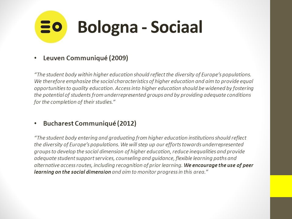 """Bologna - Sociaal Leuven Communiqué (2009) """"The student body within higher education should reflect the diversity of Europe's populations. We therefor"""