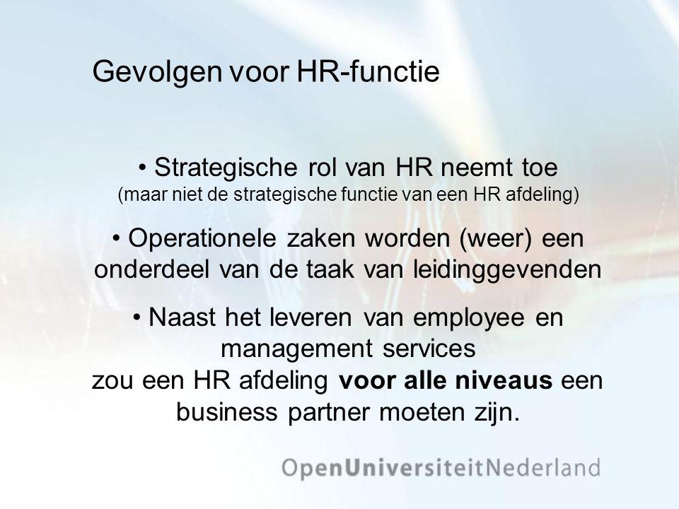 Gevolgen voor HR-functie Strategische rol van HR neemt toe (maar niet de strategische functie van een HR afdeling) Operationele zaken worden (weer) ee