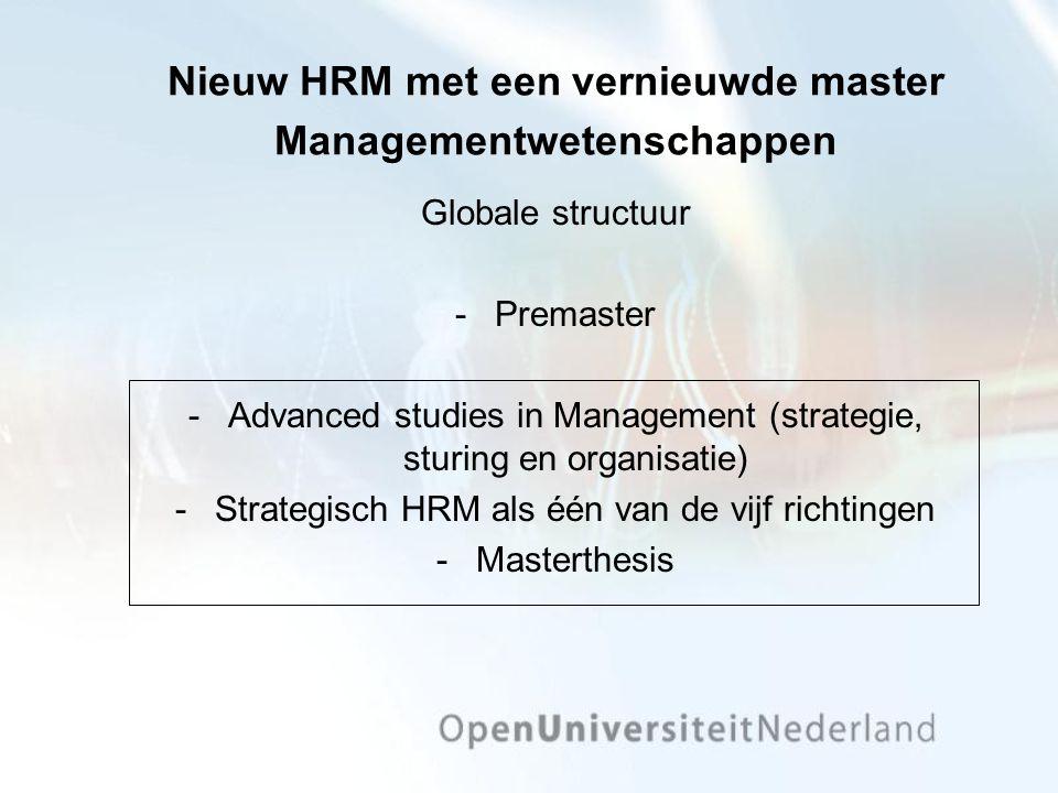 Nieuw HRM met een vernieuwde master Managementwetenschappen Globale structuur Premaster Advanced studies in Management (strategie, sturing en organi