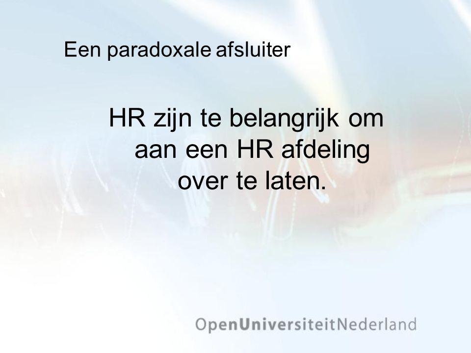 Een paradoxale afsluiter HR zijn te belangrijk om aan een HR afdeling over te laten.