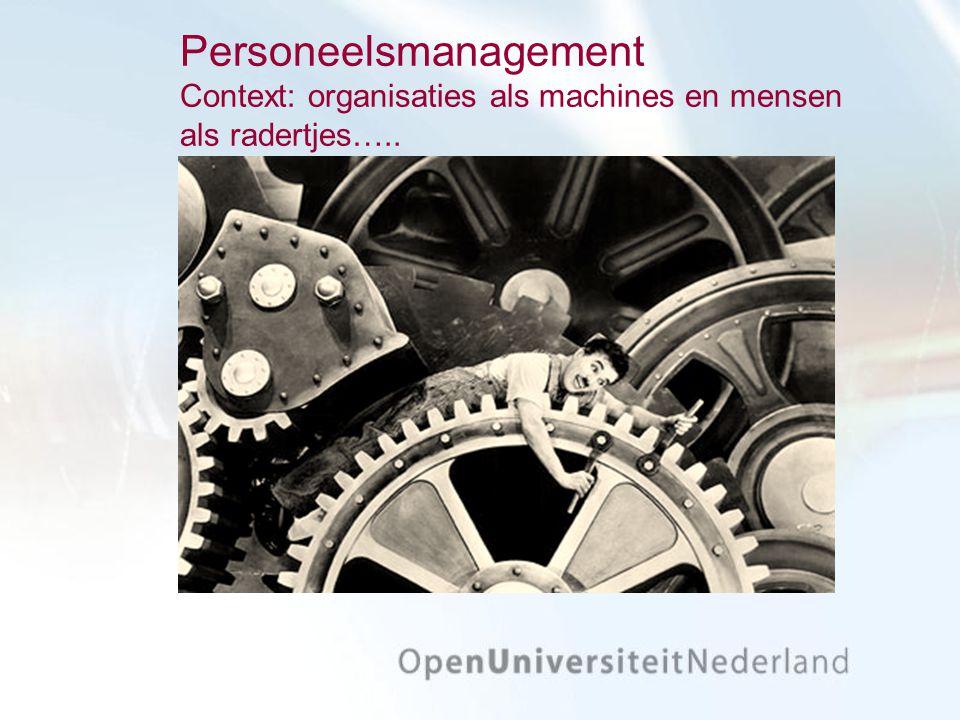 Personeelsmanagement Context: organisaties als machines en mensen als radertjes…..