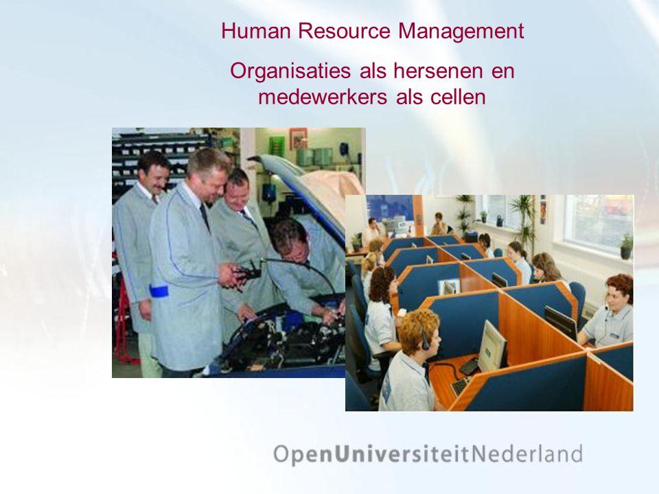 Human Resource Management Organisaties als hersenen en medewerkers als cellen
