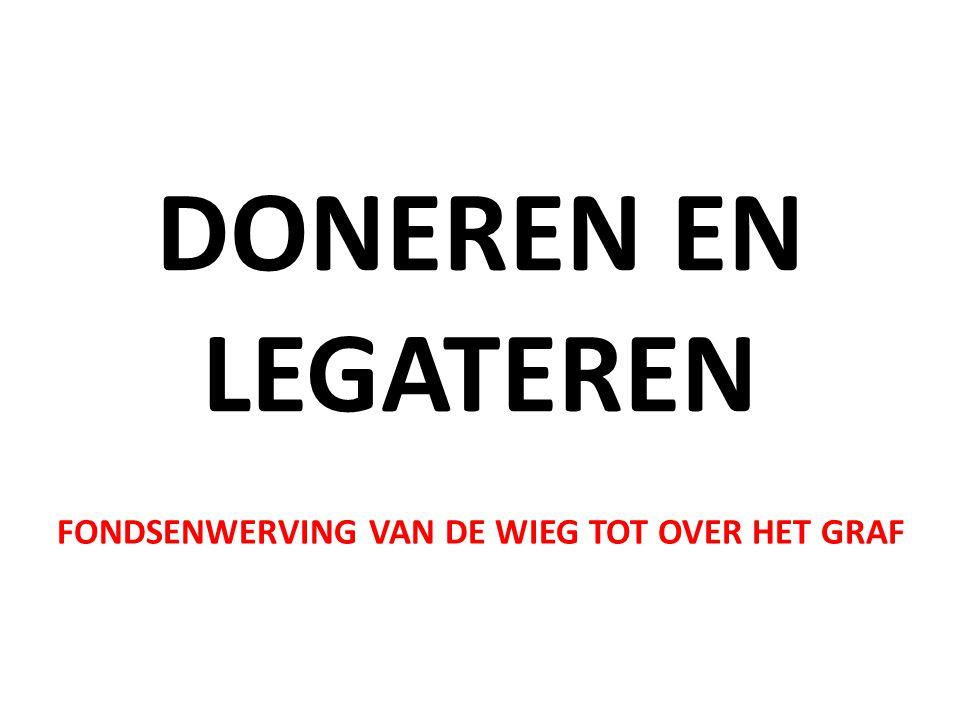 DONEREN EN LEGATEREN FONDSENWERVING VAN DE WIEG TOT OVER HET GRAF