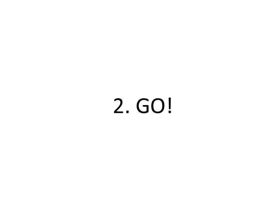 2. GO!