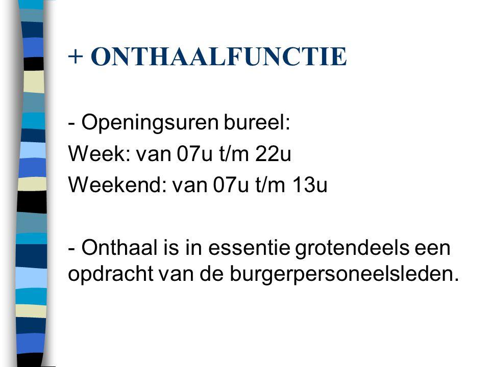 + ONTHAALFUNCTIE - Openingsuren bureel: Week: van 07u t/m 22u Weekend: van 07u t/m 13u - Onthaal is in essentie grotendeels een opdracht van de burger