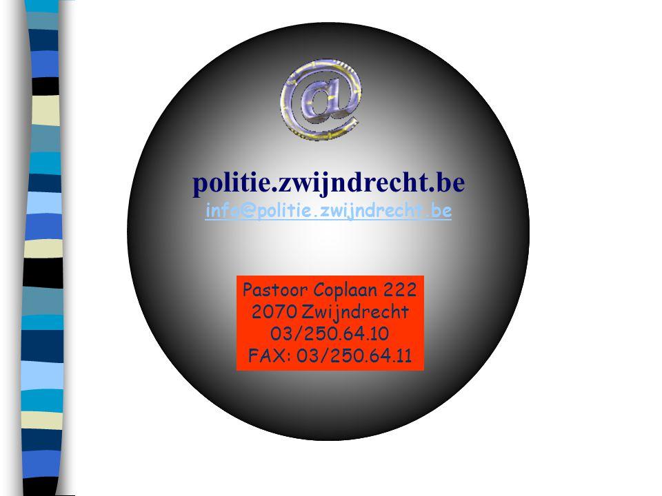BEDANKT VOOR DE BELANGSTELLING politie.zwijndrecht.be info@politie.zwijndrecht.be Pastoor Coplaan 222 2070 Zwijndrecht 03/250.64.10 FAX: 03/250.64.11