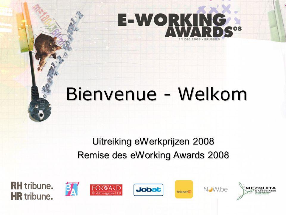 Bienvenue - Welkom Uitreiking eWerkprijzen 2008 Remise des eWorking Awards 2008