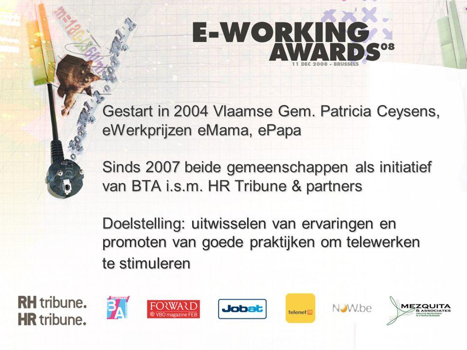 Gestart in 2004 Vlaamse Gem. Patricia Ceysens, eWerkprijzen eMama, ePapa Sinds 2007 beide gemeenschappen als initiatief van BTA i.s.m. HR Tribune & pa