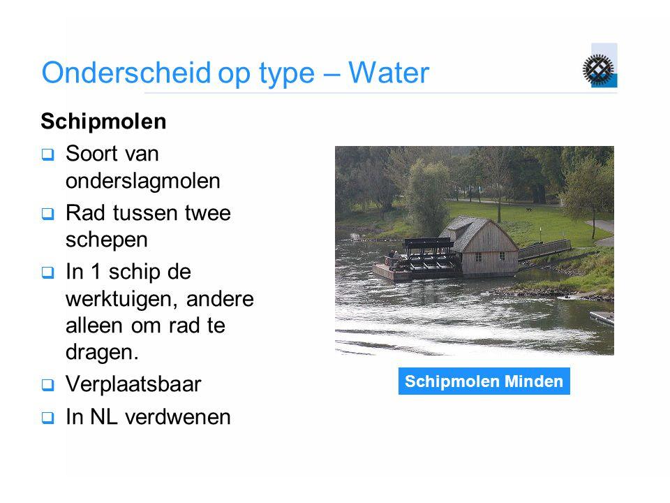 Schipmolen Minden Onderscheid op type – Water Schipmolen  Soort van onderslagmolen  Rad tussen twee schepen  In 1 schip de werktuigen, andere allee