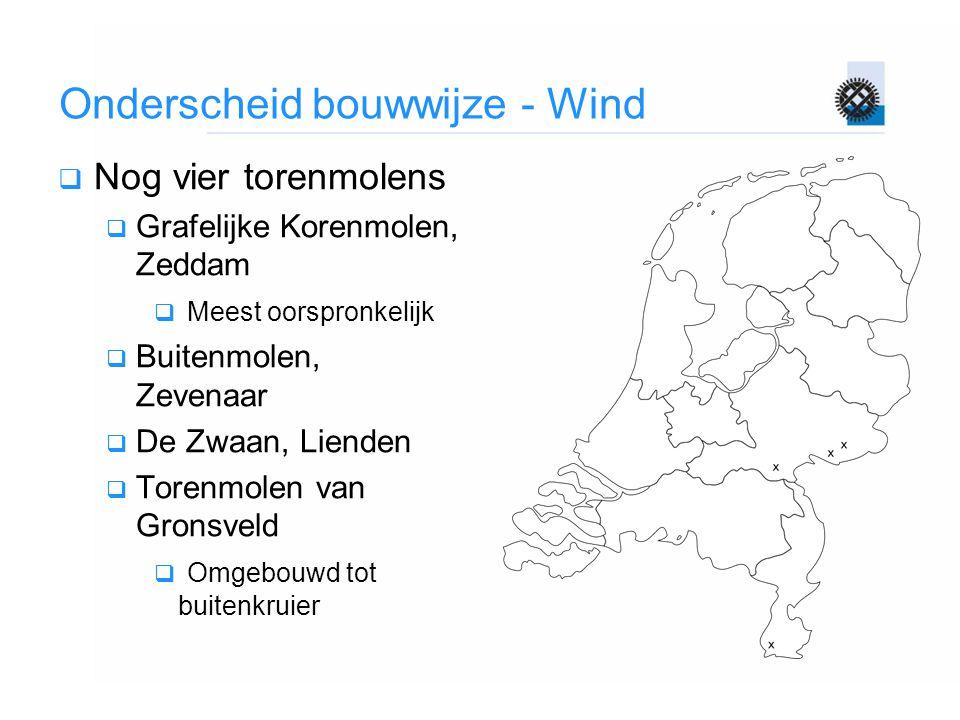 Onderscheid bouwwijze - Wind  Nog vier torenmolens  Grafelijke Korenmolen, Zeddam  Meest oorspronkelijk  Buitenmolen, Zevenaar  De Zwaan, Lienden