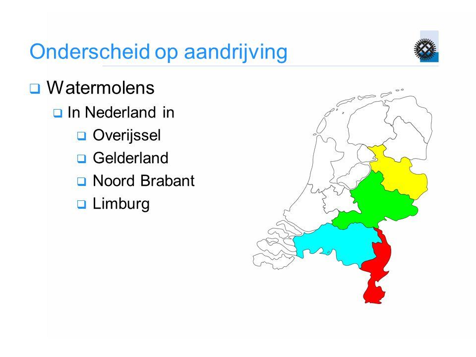 Onderscheid op aandrijving  Watermolens  In Nederland in  Overijssel  Gelderland  Noord Brabant  Limburg
