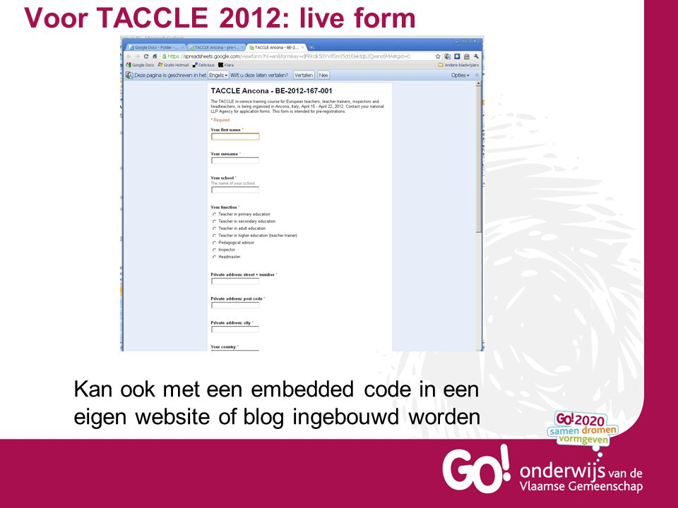Voor TACCLE 2012: live form Kan ook met een embedded code in een eigen website of blog ingebouwd worden