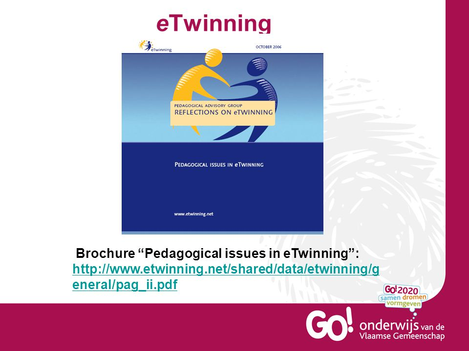 eTwinning Brochure Pedagogical issues in eTwinning : http://www.etwinning.net/shared/data/etwinning/g eneral/pag_ii.pdf http://www.etwinning.net/shared/data/etwinning/g eneral/pag_ii.pdf