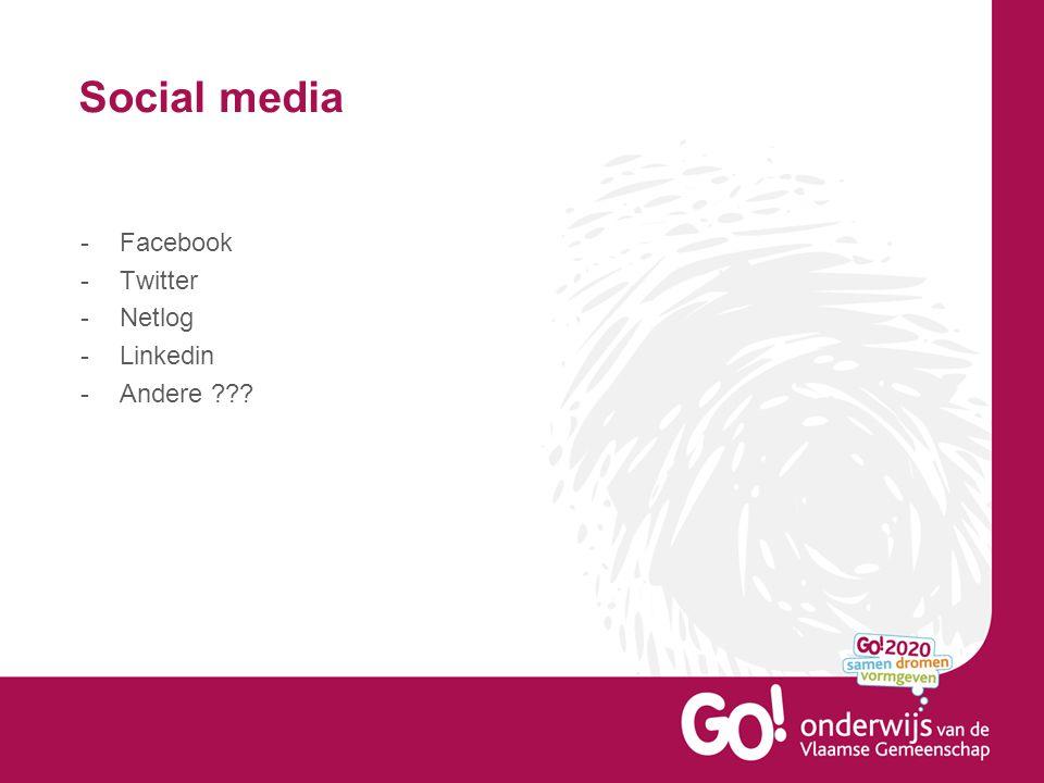 Social media -Facebook -Twitter -Netlog -Linkedin -Andere