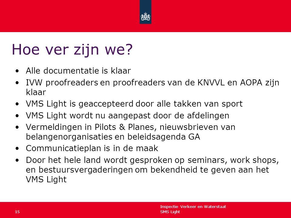 Inspectie Verkeer en Waterstaat SMS Light15 Hoe ver zijn we? Alle documentatie is klaar IVW proofreaders en proofreaders van de KNVVL en AOPA zijn kla