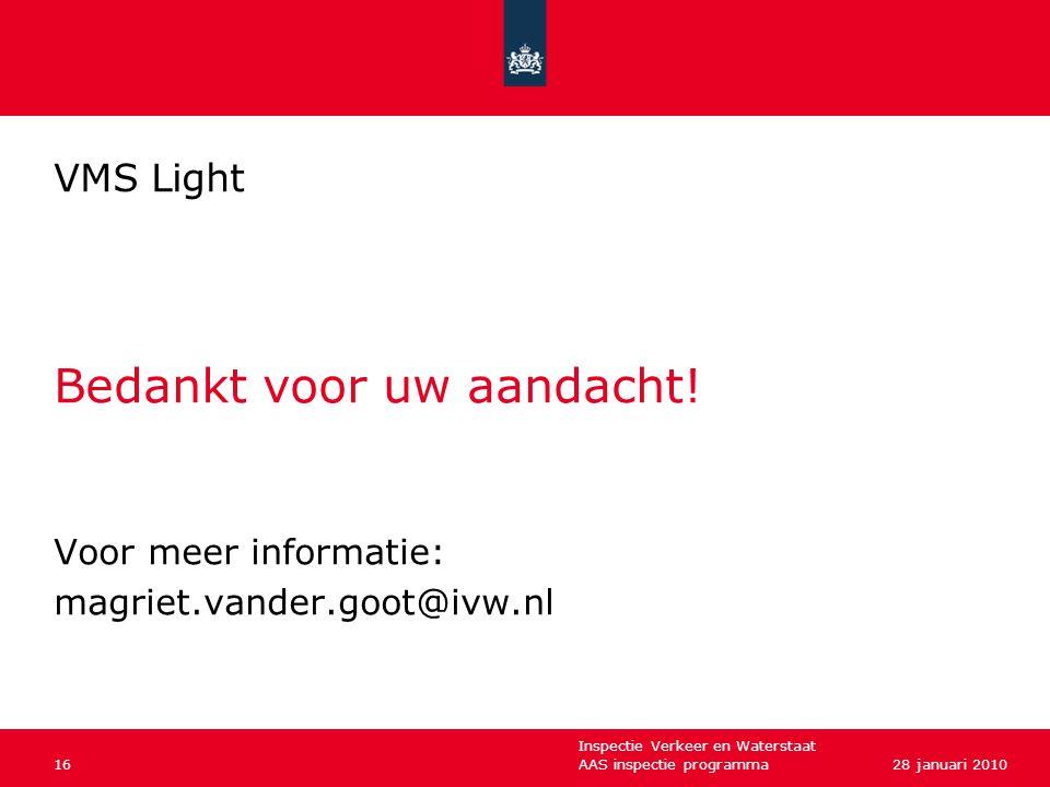 Inspectie Verkeer en Waterstaat VMS Light Bedankt voor uw aandacht! Voor meer informatie: magriet.vander.goot@ivw.nl AAS inspectie programma1628 janua