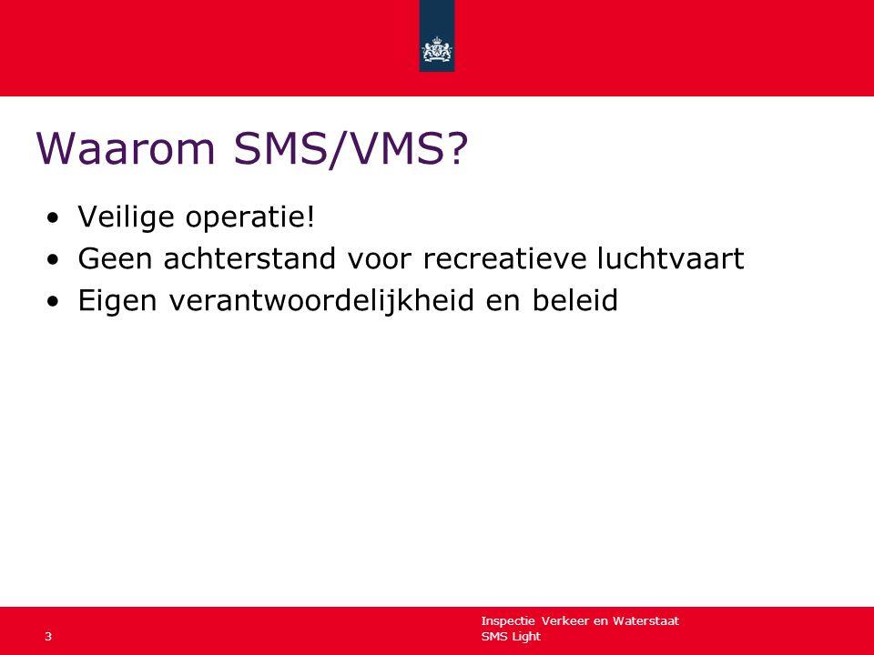 Inspectie Verkeer en Waterstaat SMS Light3 Waarom SMS/VMS? Veilige operatie! Geen achterstand voor recreatieve luchtvaart Eigen verantwoordelijkheid e