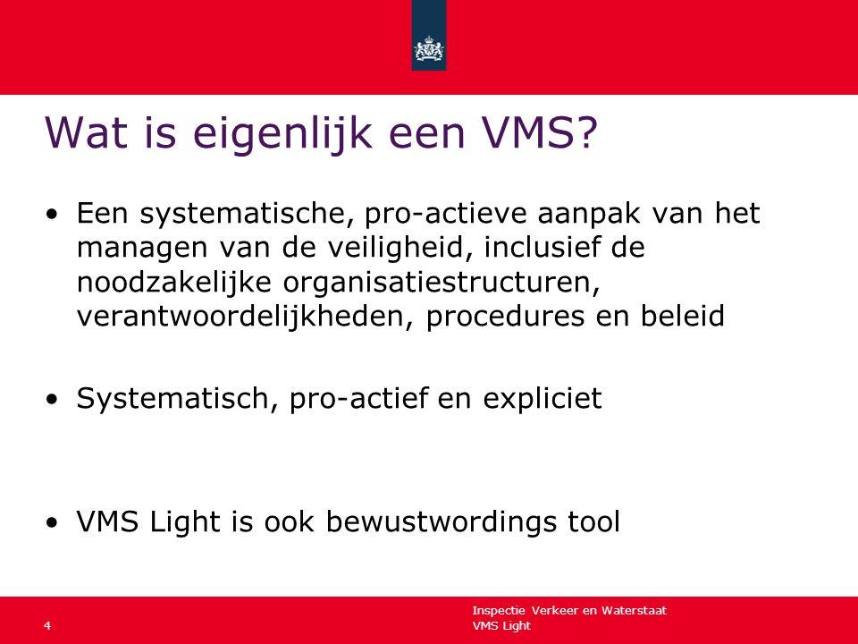 Inspectie Verkeer en Waterstaat VMS Light4 Wat is eigenlijk een VMS? Een systematische, pro-actieve aanpak van het managen van de veiligheid, inclusie