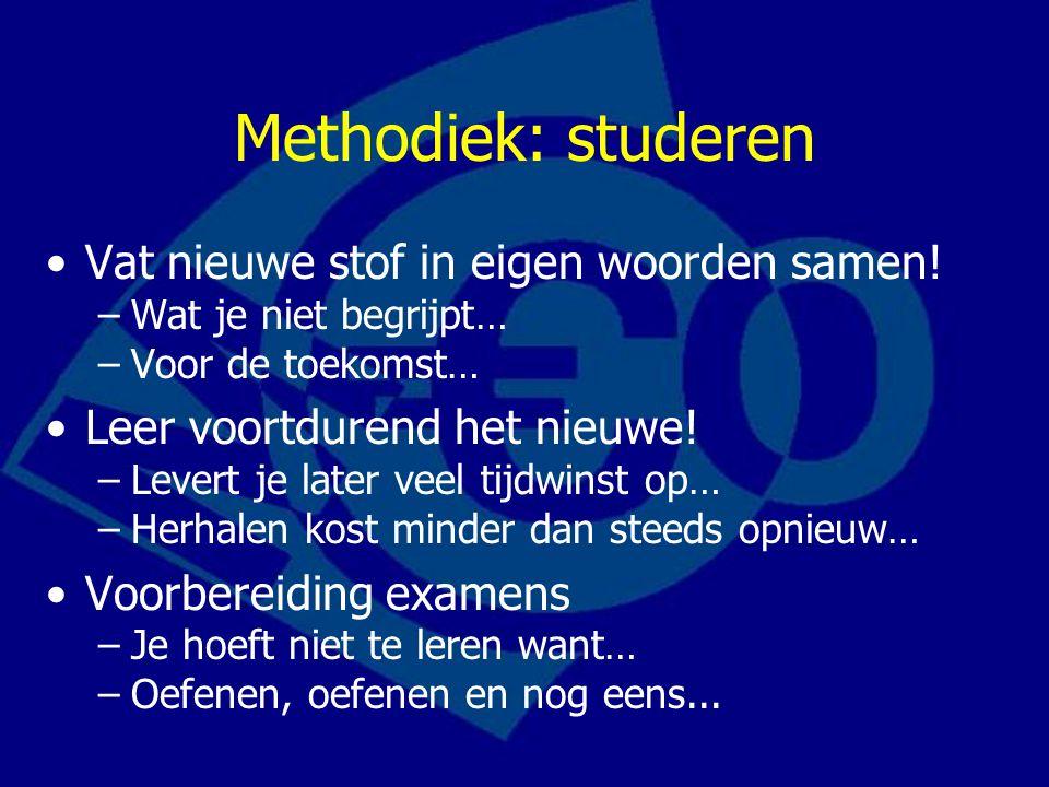 Methodiek: studeren Vat nieuwe stof in eigen woorden samen.