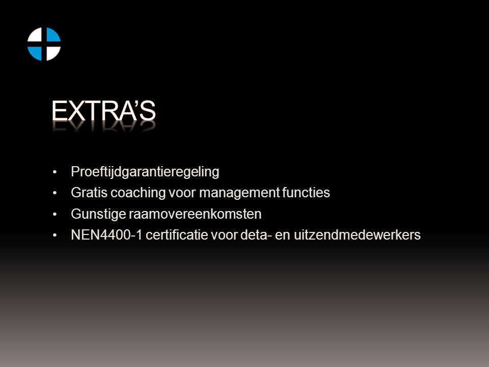Proeftijdgarantieregeling Gratis coaching voor management functies Gunstige raamovereenkomsten NEN4400-1 certificatie voor deta- en uitzendmedewerkers