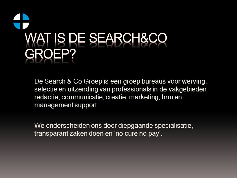 De Search & Co Groep is een groep bureaus voor werving, selectie en uitzending van professionals in de vakgebieden redactie, communicatie, creatie, marketing, hrm en management support.