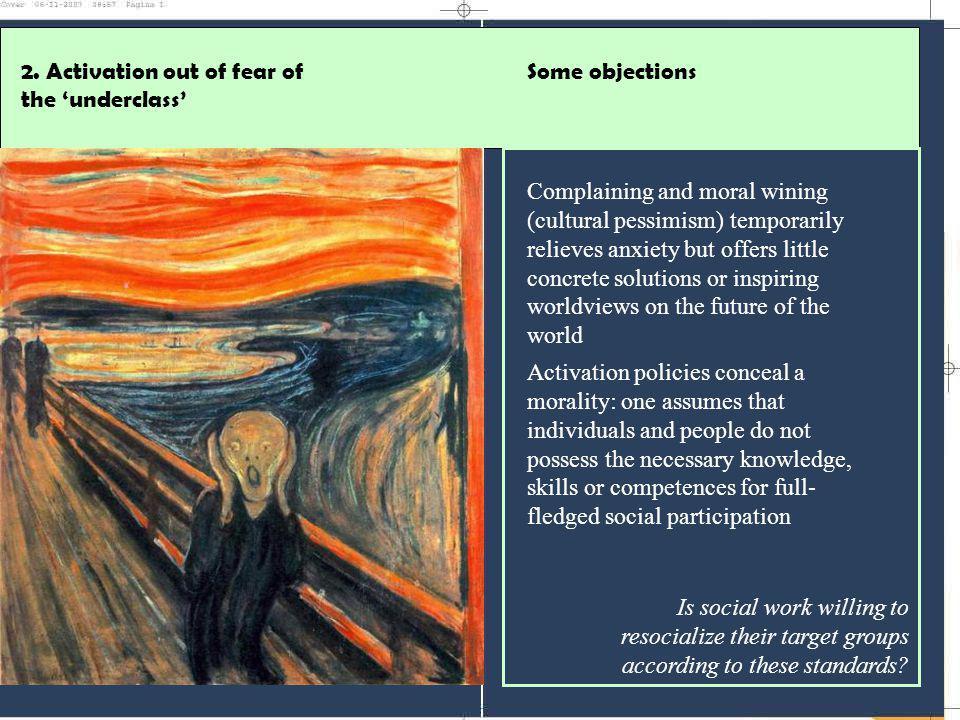 In 1999: paarse regering introduceert de actieve welvaartstaat' nav de groeiende kloof tussen het aantal actieven en inactieven op onze arbeidsmarkt: ° van het (RE)activeringsdiscours: - het herinschakelen van werklozen en bestaansminimumgerechtigden in de arbeidsmarkt en de preventie van werkloosheid bij zowel jongeren als ouderen moest leiden tot sociale insluiting in de maatschappij en tot het verminderen van uitkeringsafhankelijkheid - participatie aan de arbeidsmarkt als middel om -via maatschappelijke integratie die arbeid met zich meebrengt- de sociale cohesie in een samenleving in stand te houden Some objections2.