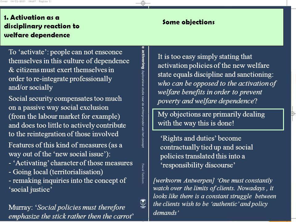 In 1999: paarse regering introduceert de actieve welvaartstaat' nav de groeiende kloof tussen het aantal actieven en inactieven op onze arbeidsmarkt: ° van het (RE)activeringsdiscours: - het herinschakelen van werklozen en bestaansminimumgerechtigden in de arbeidsmarkt en de preventie van werkloosheid bij zowel jongeren als ouderen moest leiden tot sociale insluiting in de maatschappij en tot het verminderen van uitkeringsafhankelijkheid - participatie aan de arbeidsmarkt als middel om -via maatschappelijke integratie die arbeid met zich meebrengt- de sociale cohesie in een samenleving in stand te houden 1.