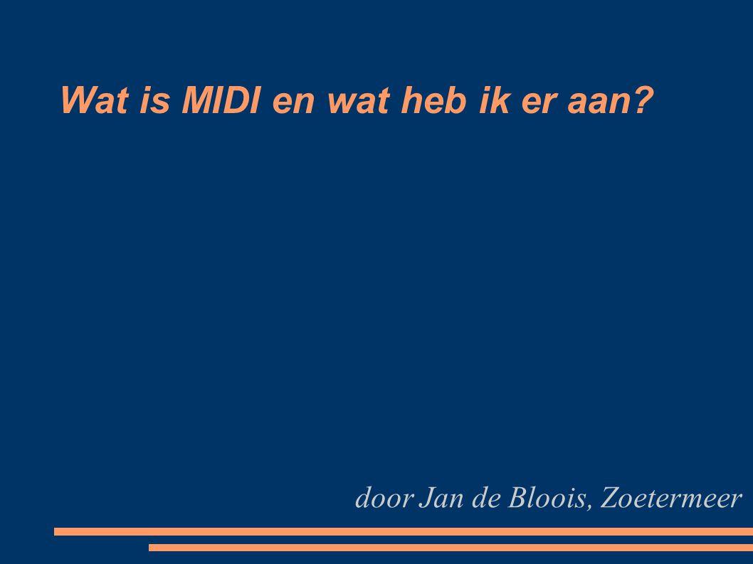Wat is MIDI en wat heb ik er aan? door Jan de Bloois, Zoetermeer