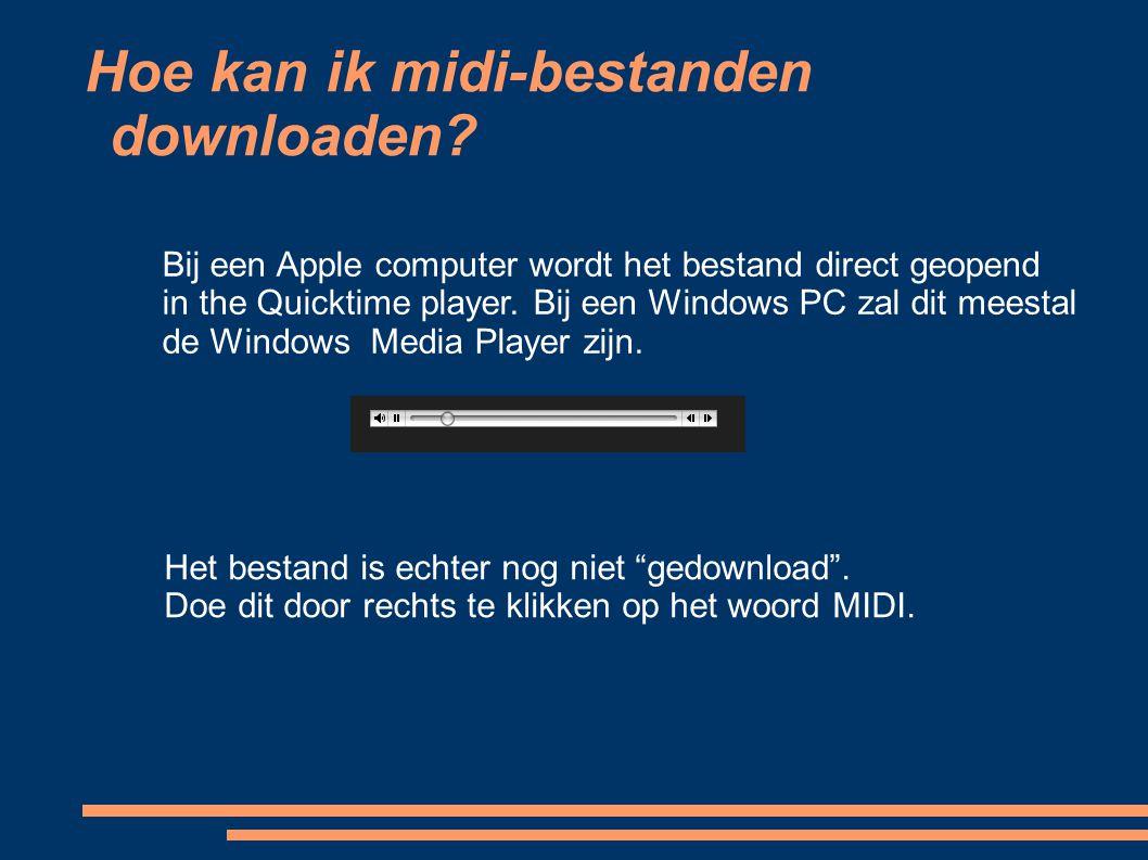 Hoe kan ik midi-bestanden downloaden? Bij een Apple computer wordt het bestand direct geopend in the Quicktime player. Bij een Windows PC zal dit mees