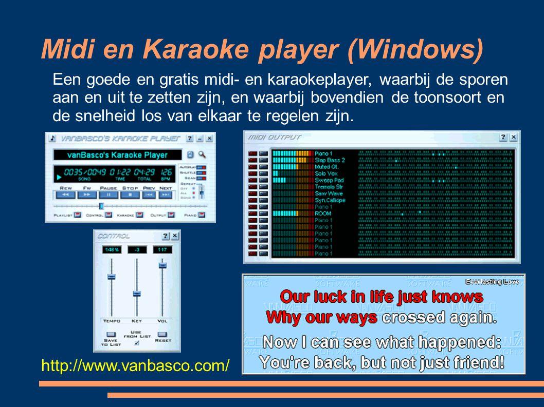 Midi en Karaoke player (Windows) http://www.vanbasco.com/ Een goede en gratis midi- en karaokeplayer, waarbij de sporen aan en uit te zetten zijn, en