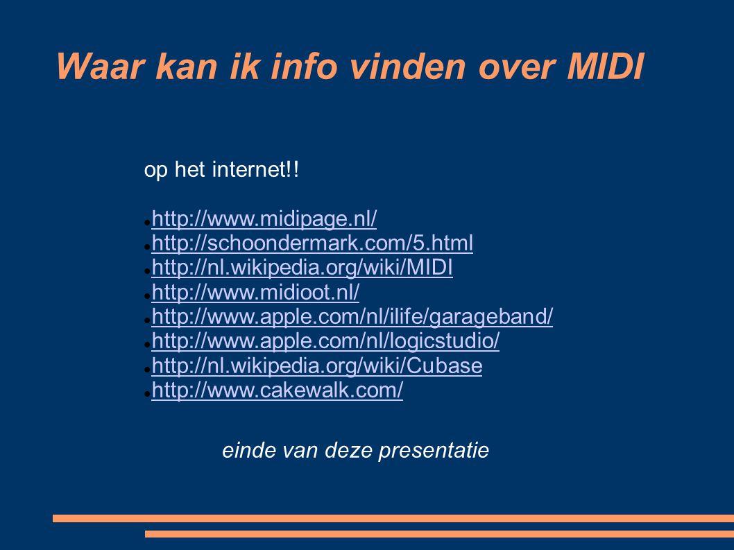 Waar kan ik info vinden over MIDI op het internet!! http://www.midipage.nl/ http://schoondermark.com/5.html http://nl.wikipedia.org/wiki/MIDI http://w