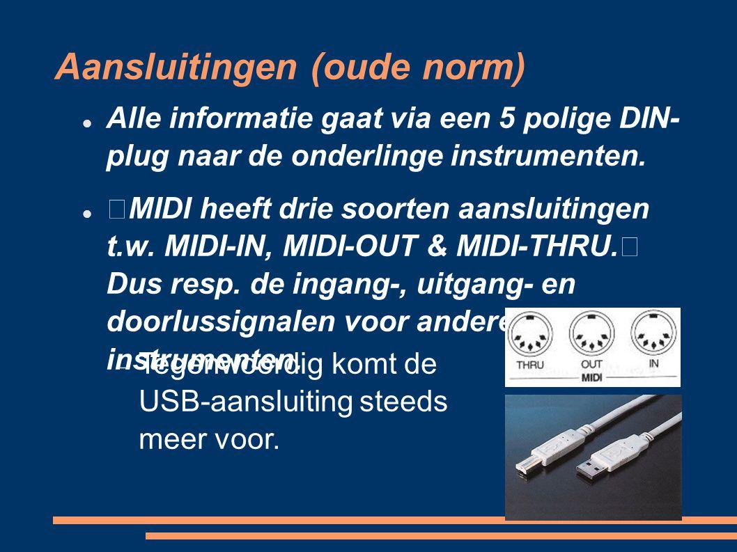 Aansluitingen (oude norm) Alle informatie gaat via een 5 polige DIN- plug naar de onderlinge instrumenten. MIDI heeft drie soorten aansluitingen t.w.