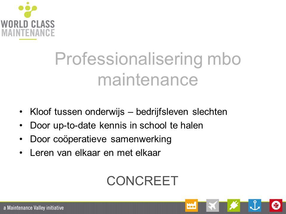 1 Professionalisering mbo maintenance Kloof tussen onderwijs – bedrijfsleven slechten Door up-to-date kennis in school te halen Door coöperatieve same