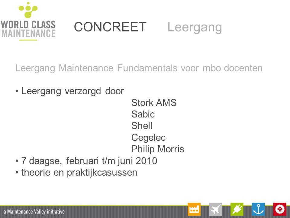 1 CONCREET Leergang Leergang Maintenance Fundamentals voor mbo docenten Leergang verzorgd door Stork AMS Sabic Shell Cegelec Philip Morris 7 daagse, f