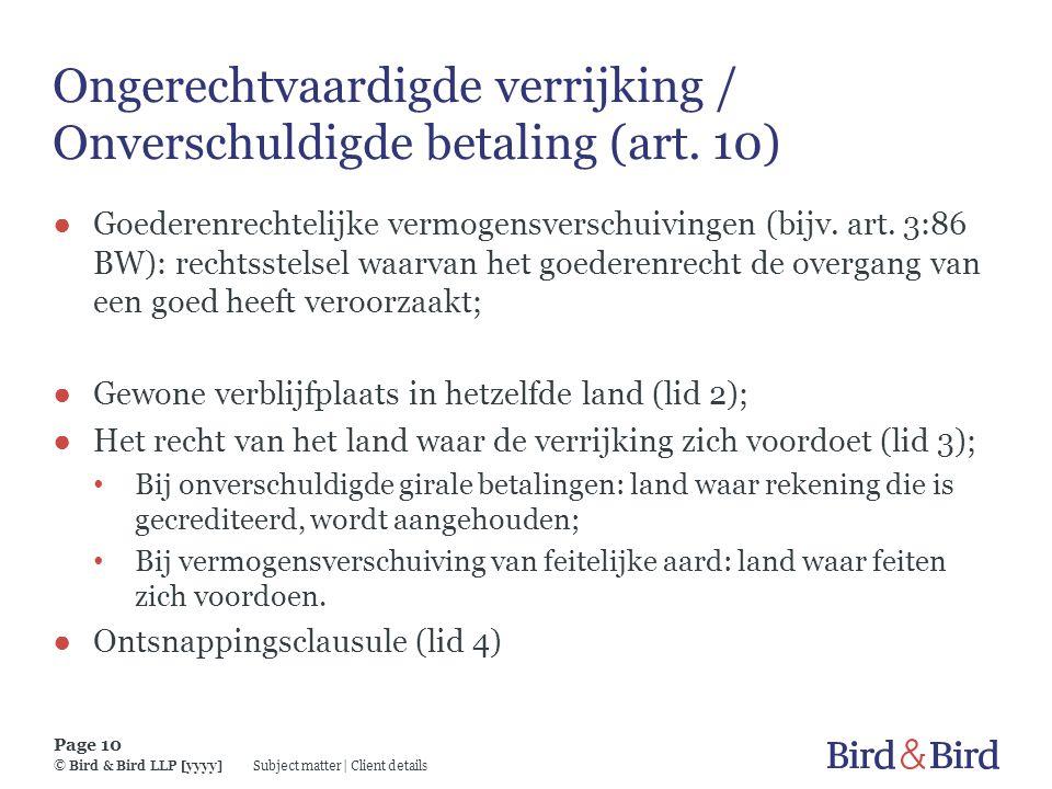 Subject matter | Client details Page 10 © Bird & Bird LLP [yyyy] Ongerechtvaardigde verrijking / Onverschuldigde betaling (art. 10) ● Goederenrechteli