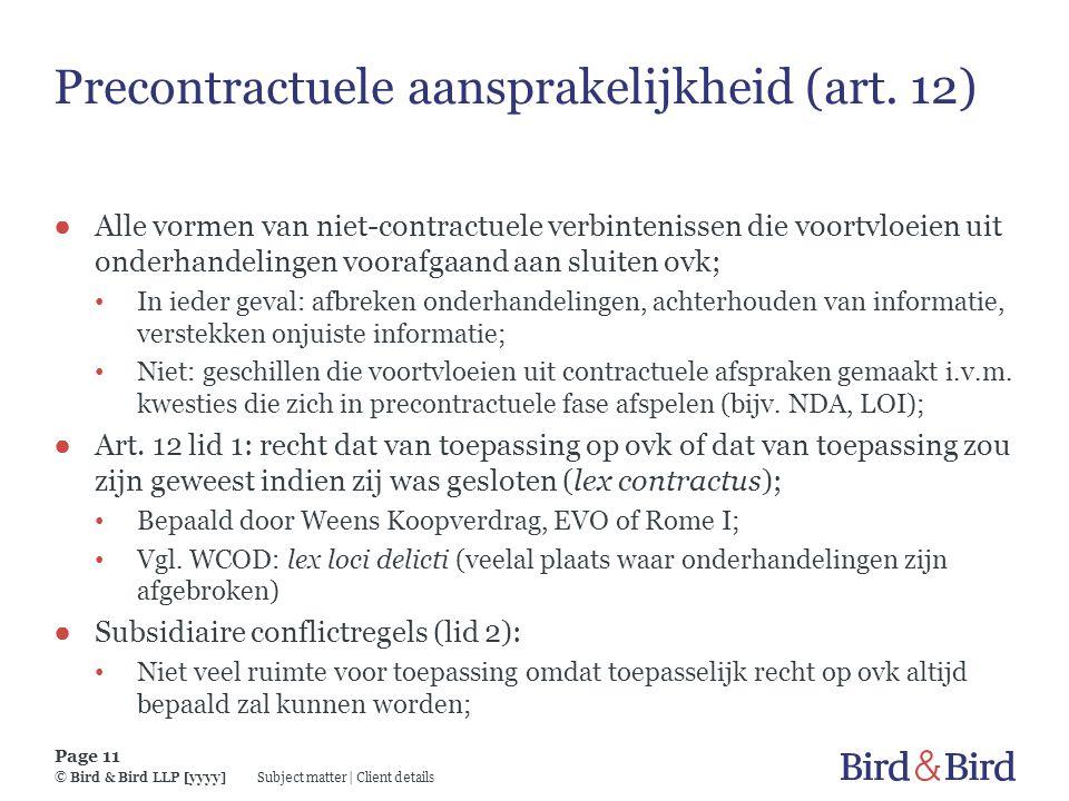Subject matter | Client details Page 11 © Bird & Bird LLP [yyyy] Precontractuele aansprakelijkheid (art. 12) ● Alle vormen van niet-contractuele verbi