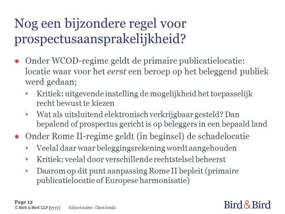 Subject matter | Client details Page 12 © Bird & Bird LLP [yyyy] Nog een bijzondere regel voor prospectusaansprakelijkheid? ● Onder WCOD-regime geldt