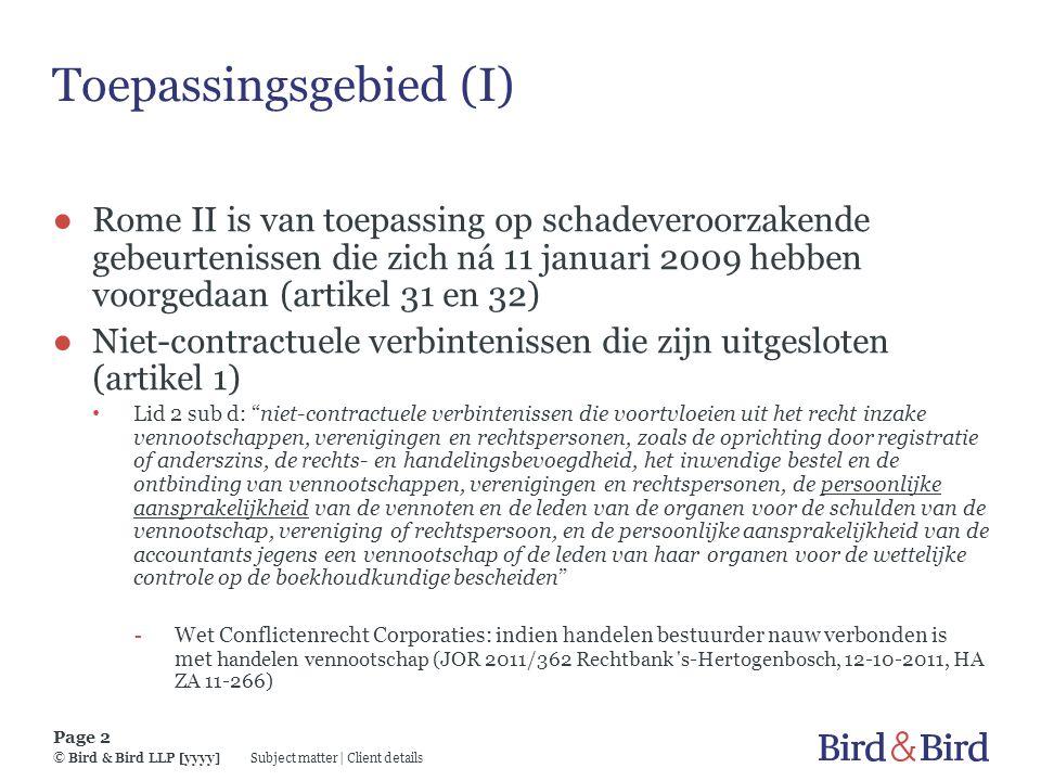 Subject matter | Client details Page 2 © Bird & Bird LLP [yyyy] Toepassingsgebied (I) ● Rome II is van toepassing op schadeveroorzakende gebeurtenisse