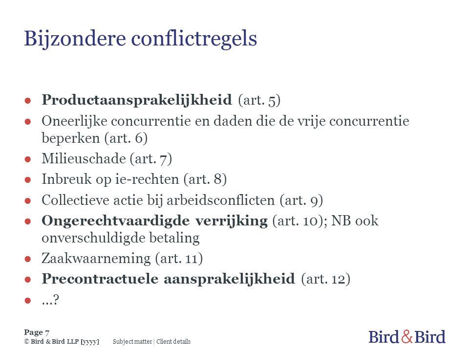 Subject matter | Client details Page 7 © Bird & Bird LLP [yyyy] Bijzondere conflictregels ● Productaansprakelijkheid (art. 5) ● Oneerlijke concurrenti