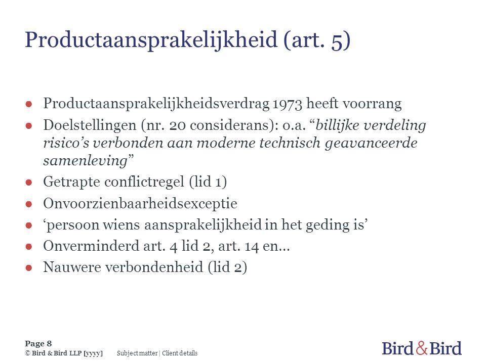 Subject matter | Client details Page 8 © Bird & Bird LLP [yyyy] Productaansprakelijkheid (art. 5) ● Productaansprakelijkheidsverdrag 1973 heeft voorra