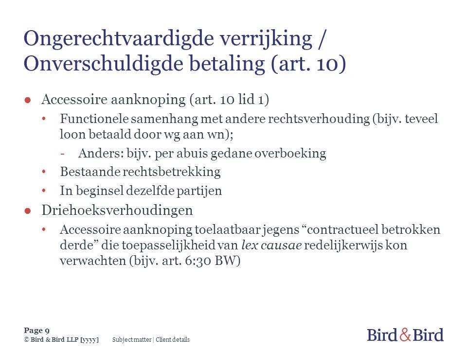 Subject matter | Client details Page 9 © Bird & Bird LLP [yyyy] Ongerechtvaardigde verrijking / Onverschuldigde betaling (art. 10) ● Accessoire aankno