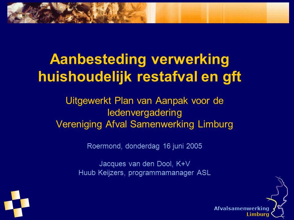 Afvalsamenwerking Limburg Aanbesteding verwerking huishoudelijk restafval en gft Uitgewerkt Plan van Aanpak voor de ledenvergadering Vereniging Afval